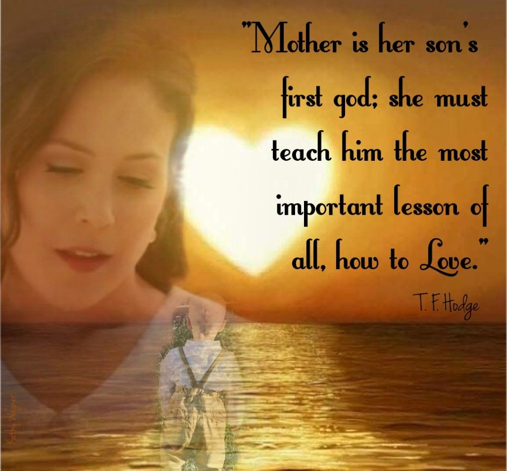 Mother is her sons first god. She must teach him the most important lesson of all – how to love.