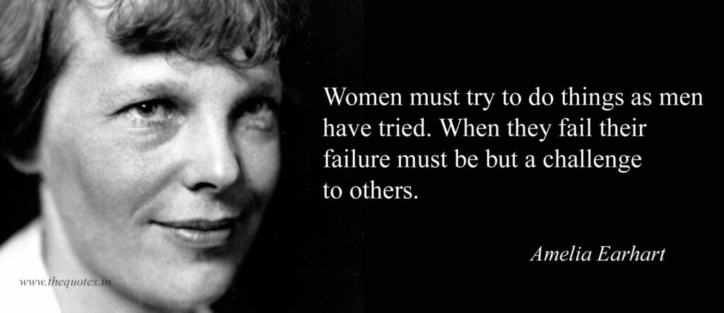 WOMEN MUST TRY TO DO AS MEN HAVE TRIED. WHEN THEY FAIL THEIR FAILURE MUST BE BUT A CHALLENGE TO OTHERS.