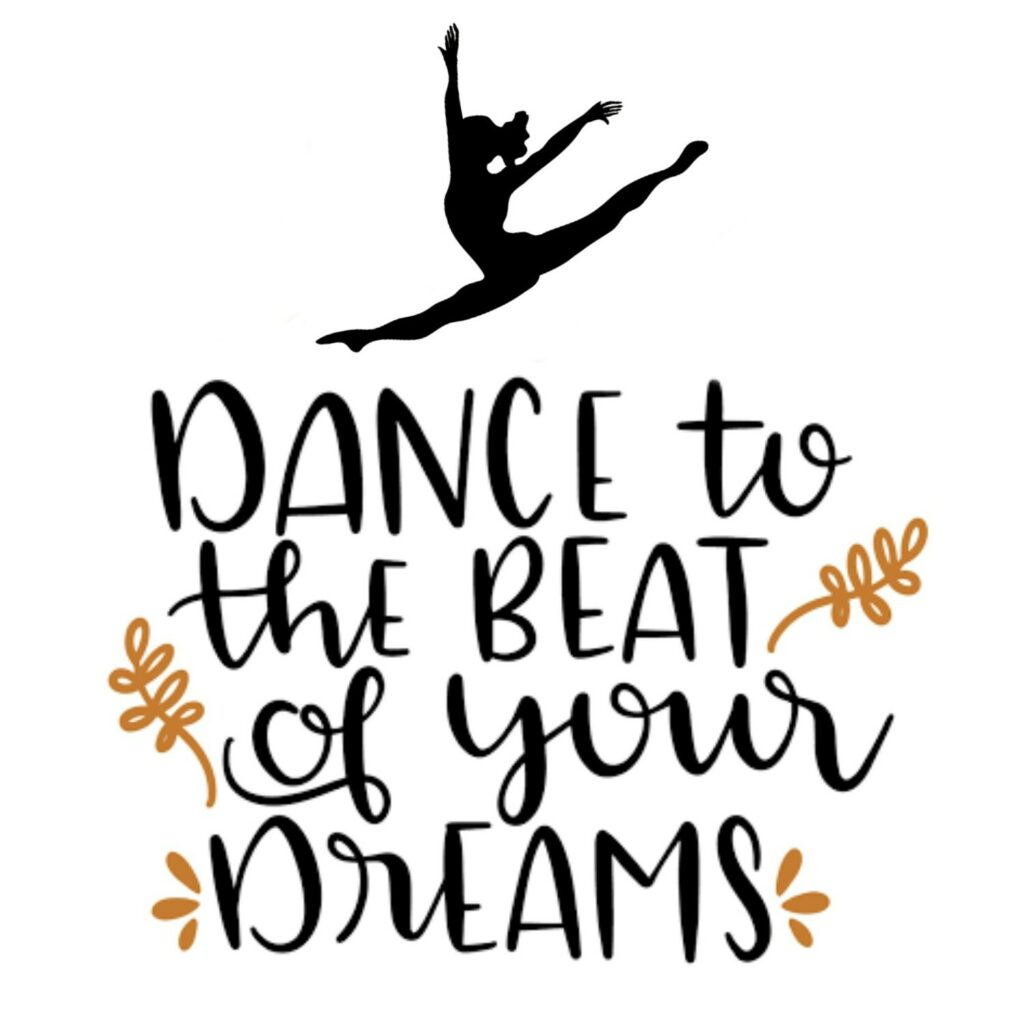 Dance to the beat of your dreams.