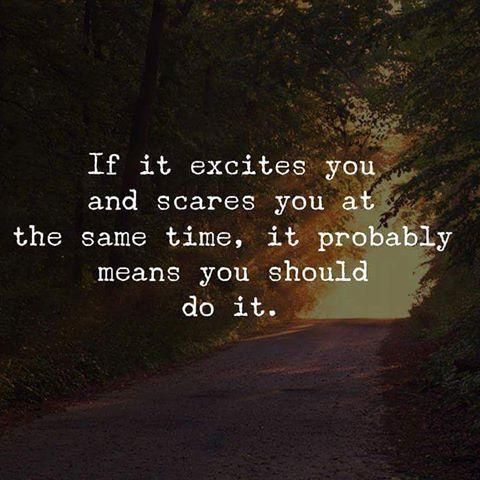 If it excites you and scares you at the same time it might be a good thing to try